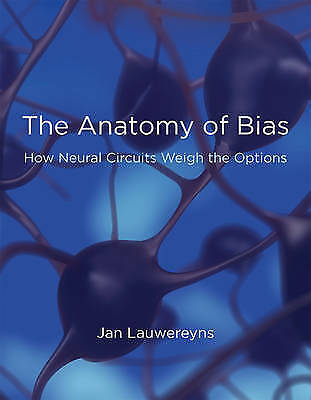 The Anatomy of Bias. How Neural Circuits Weigh the Options by Lauwereyns, Jan (P