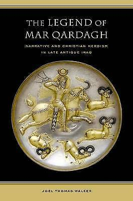 The Legend of Mar Qardagh. Narrative and Christian Heroism in Late Antique Iraq