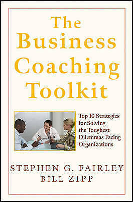The Business Coaching Toolkit. Top 10 Strategies for Solving the Toughest Dilemm