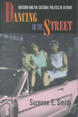 Dancing in the Street Motown and the Cultural Politics of Detroit 9780674005464