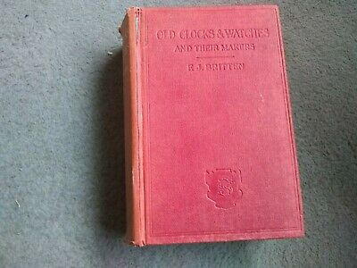 OLD CLOCKS and WATCHES & Their Makers. F.J. Britten 1932 Hardback