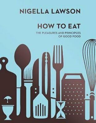 How To Eat The Pleasures and Principles of Good Food (Nigella C... 9780701189181