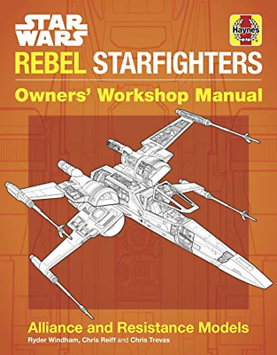 Star Wars Rebel Starfighters: Alliance and Resistance Models Owners Workshop