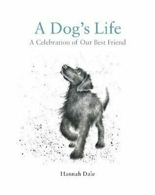 A Dog's Life A Celebration of Our Best Friend by Hannah Dale 9781909881846