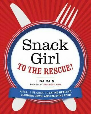 Snack Girl To The Rescue! A Real-Life Guide to Losing Weight an... 9780385349086