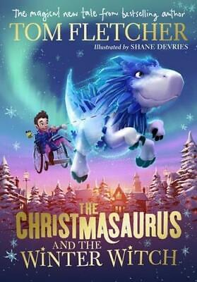 The Christmasaurus and the Winter Witch by Tom Fletcher, Shane Devries (illus...