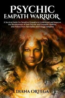 Psychic Empath Warrior A Survival Guide for Sensitive Empaths t... 9781925967241