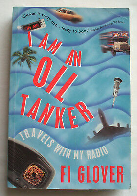 I am an Oil Tanker: Travels with My Radio by Fi Glover (Paperback, 2001)