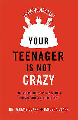 Your Teenager Is Not Crazy: Understanding Your Teen's Brain Can Make You a...