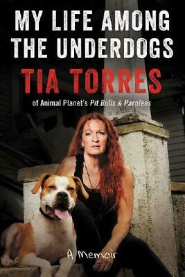 My Life Among the Underdogs by Tia Torres (author)