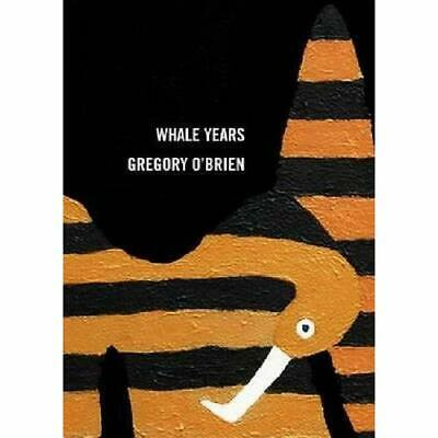 Whale Years - Paperback NEW Gregory O'Brien 2015-05-30