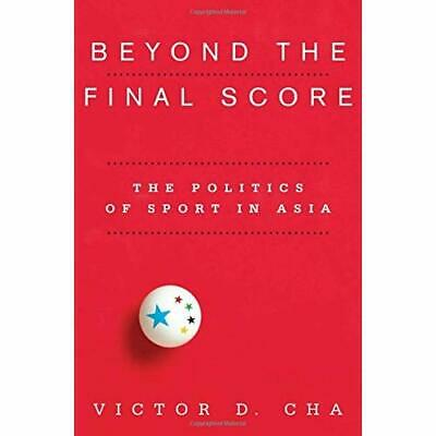 Beyond the Final Score (Contemporary Asia in the World) - Paperback NEW Victor C