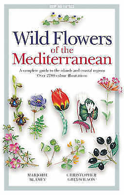 Wild Flowers of the Mediterranean: A Complete Guide to the Islands and...