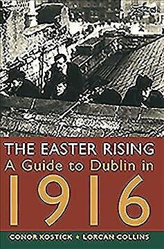 Easter Rising : A Guide to Dublin in 1916, Paperback by Kostick, Conor; Colli...