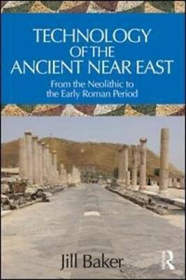 Technology of the Ancient Near East by Jill L Baker (author)