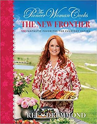 The Pioneer Woman Cooks: The New Frontier by Ree Drummond 2019 Hardcover