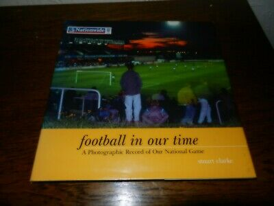 Football in Our Time: A Photographic Record of Our National Game by Stuart...