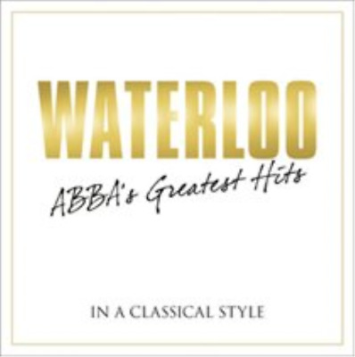 Waterloo: ABBA's Greatest Hits in a Classical Style CD NEW
