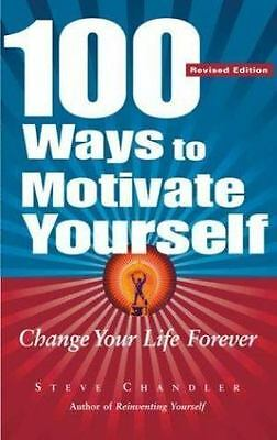 100 Ways to Motivate Yourself: Change Your Life Forever, Chandler, Steve, Good C