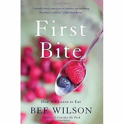 First Bite: How We Learn to Eat - Paperback NEW Bee Wilson(Auth 8 Nov. 2016