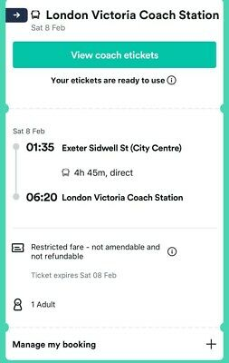Coach Ticket: Exeter to London Date: 8th February Dep: 1.35am Arrival: 6.20am