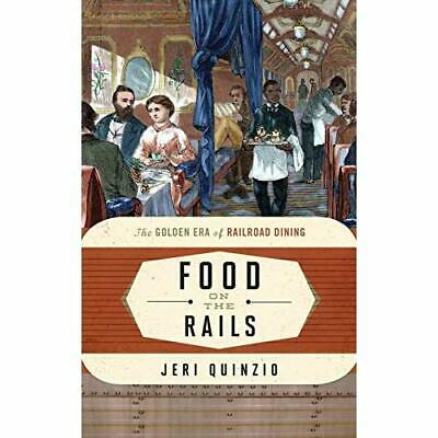 Food on the Rails: The Golden Era of Railroad Dining (F - Hardcover NEW Jeri Qui