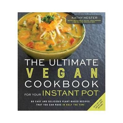 The Ultimate Vegan Cookbook for Your Instant Pot by Kathy Hester (author)