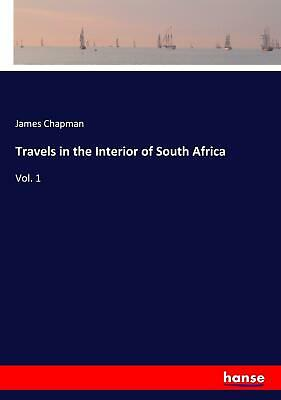 Travels in the Interior of South Africa James Chapman