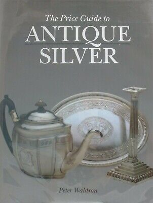 PRICE GUIDE TO ANTIQUE SILVER By Peter Waldron - Hardcover *Very Good Condition*
