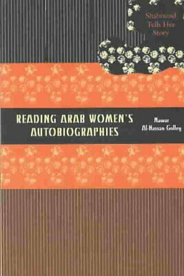 Reading Arab Women's Autobiographies : Shahrazad Tells Her Story, Paperback b...