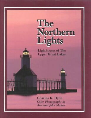 Northern Lights : Lighthouses of the Upper Great Lakes, Hardcover by Hyde, Ch...