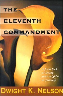 The Eleventh Commandment  A Fresh Look at Loving Your Neighbor As You