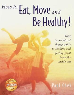 How to Eat, Move, and Be Healthy! (2Nd Edition) by Paul Chek (author)