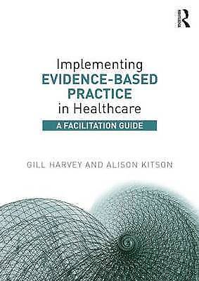 Implementing Evidence-Based Practice in Healthcare. A Facilitation Guide by Harv