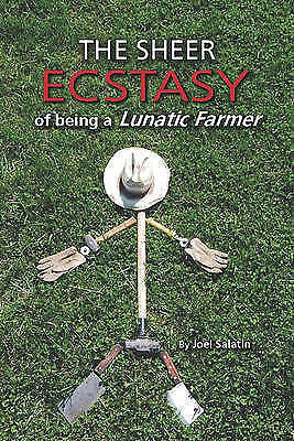 The Sheer Ecstasy of Being a Lunatic Farmer by Salatin, Joel (Paperback book, 20