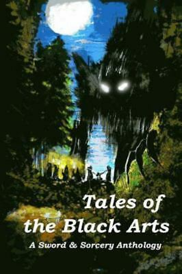 Tales of the Black Arts: A Sword and Sorcery Anthology, Brand New, Free shipp...