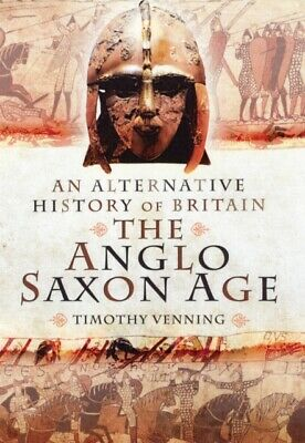 An Alternative History of Britain: The Anglo-Saxon Age (Hardcover...