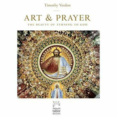 Art and Prayer: The Beauty of Turning to God - Paperback NEW Verdon, Timothy 10/