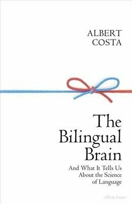 The Bilingual Brain And What It Tells Us about the Science of L... 9780241391518