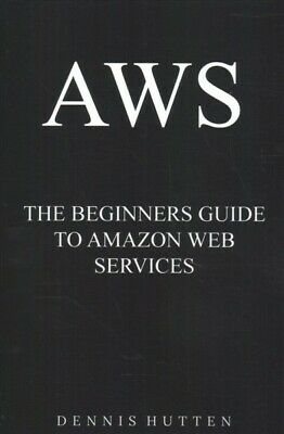 Aws Amazon Web Services Tutorial : The Ultimate Beginner's Guide, Paperback b...