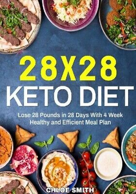 28 x 28 Keto Diet Lose 28 Pounds in 28 Days With 4 Weeks Healthy and Efficient