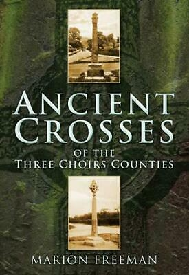 Ancient Crosses of the Three Choirs Counties by Marion Freeman