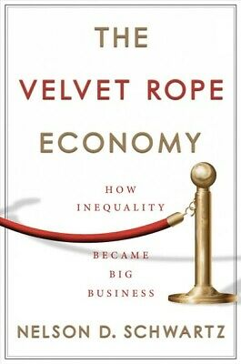 Velvet Rope Economy : How Inequality Became Big Business, Hardcover by Schwar...