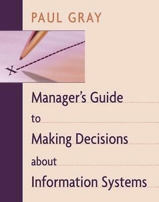 Manager's Guide to Making Decisions About Information Systems by Paul Gray