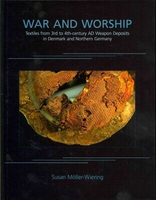 War and Worship : Textiles from 3rd to 4th-Century AD Weapon Deposits in Denm...