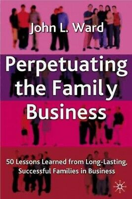 Perpetuating the Family Business : 50 Lessons Learned from Long-Lasting, Succ...