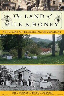 Land of Milk and Honey : A History of Beekeeping in Vermont, Hardcover by Con...