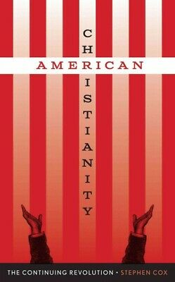 American Christianity : The Continuing Revolution, Hardcover by Cox, Stephen,...