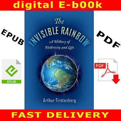 The Invisible Rainbow A History of Electricity and Life A.Firstenberg [P.D.F]