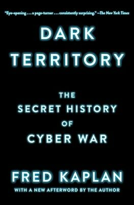 Dark Territory : The Secret History of Cyber War, Paperback by Kaplan, Fred, ...